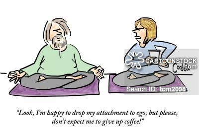 """Look, I'm happy to drop my attachment to ego, but please, don't expect me to give up coffee!"""