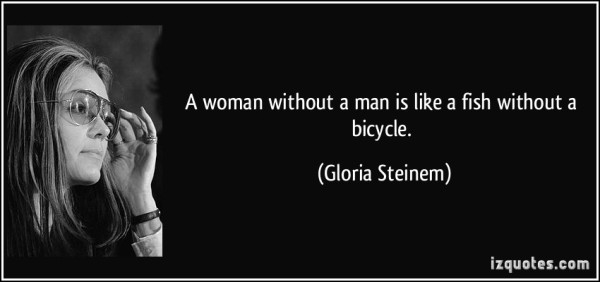 quote-a-woman-without-a-man-is-like-a-fish-without-a-bicycle-gloria-steinem-177428